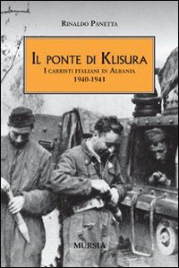 Il ponte di Klisura. I carristi italiani in Albania 1940-1941 - Rinaldo Panetta