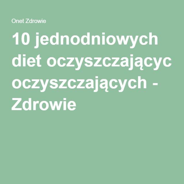 10 jednodniowych diet oczyszczających - Zdrowie
