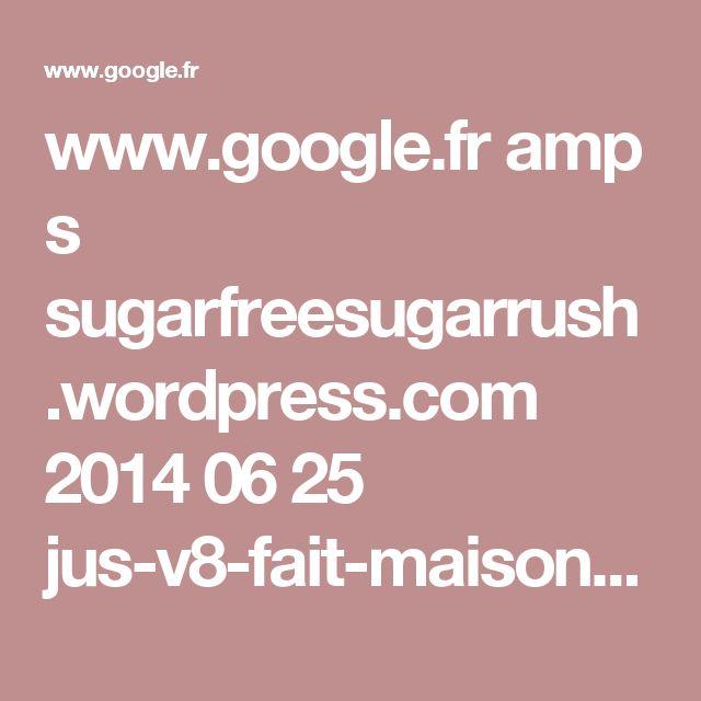 www.google.fr amp s sugarfreesugarrush.wordpress.com 2014 06 25 jus-v8-fait-maison-homemade-v8-juice amp
