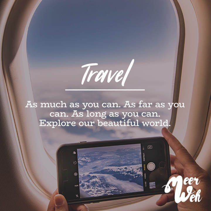 Travel. As much as you can. As far as you can. As long as you can. Explore our beautiful world