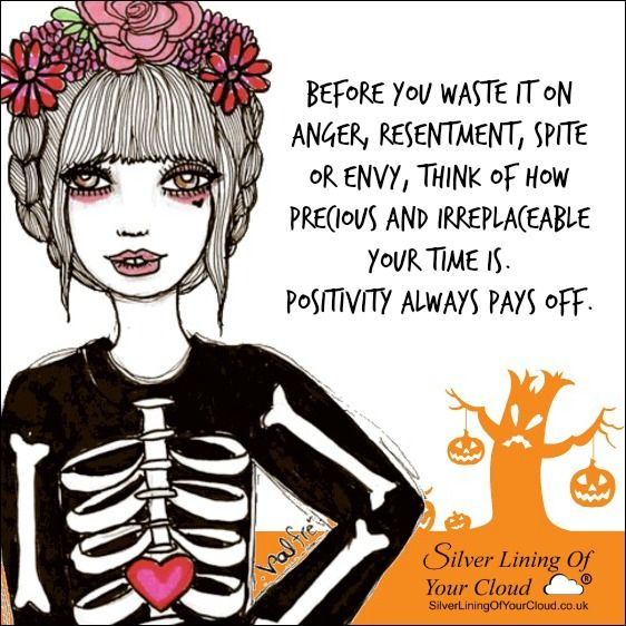 Before you waste it on anger, resentment, spite or envy, think of how precious and irreplaceable your time is. Positivity always pays off. ..._More fantastic quotes on: https://www.facebook.com/SilverLiningOfYourCloud  _Follow my Quote Blog on: http://silverliningofyourcloud.wordpress.com/