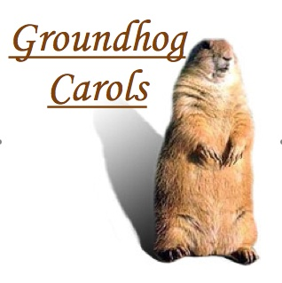 Time to dig out the Groundhog Day Carols!