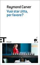 Raymond Carver, Vuoi star zitta, per... < Libri < Einaudi