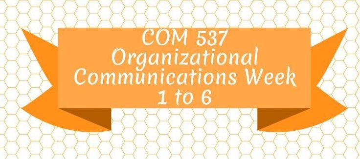COM 537 Organizational CommunicationsWeek 1Individual Assignment, Integrated Diffusion PaperDiscussion Question 1 and 2Week 2Individual Assignment, Communication Styles and Business Communication ProcessDiscussion Question 1 and 2Weekly ReflectionWeek 3Individual Assignment, Internal and External St