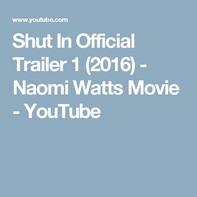Shut In Official Trailer 1 (2016) - Naomi Watts Movie - YouTube