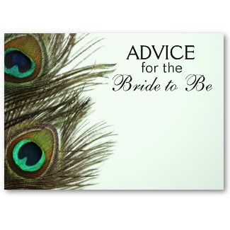 "peacock feather ""Advice for the Bride to Be"" cards to have guests fill out at the bridal shower and then present to bride in an album as a gift :)"