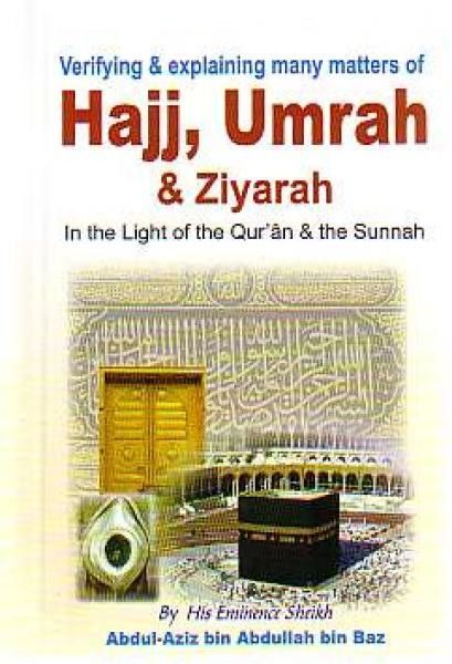 Verifying & Explaining many Matters of Hajj, Umrah & Ziyarah In the light of the Qur'an and The Sunnah