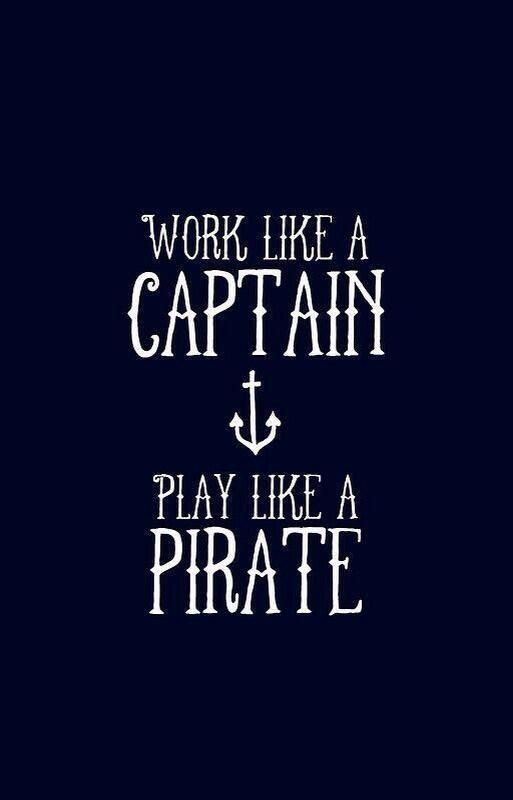 Work like a Captain. Play like a #Pirate. #nautical