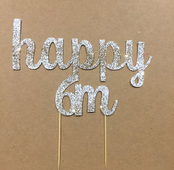 This listing is for 1 happy 6m cake Topper Listing color is white with gold glitter on top. Topper can come in any color!  Topper measures 4