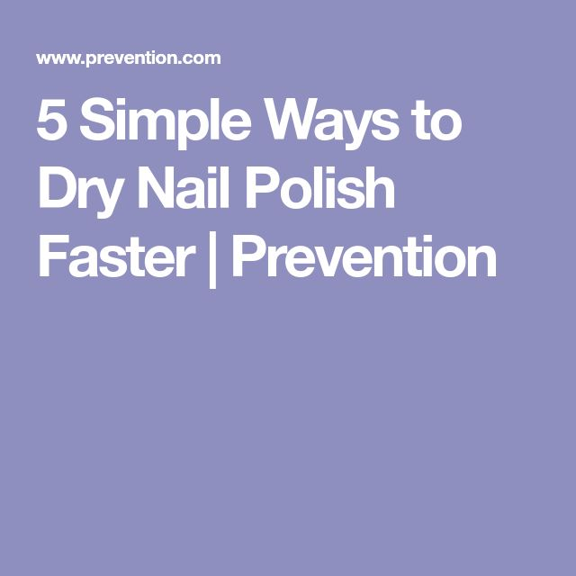 5 Simple Ways to Dry Nail Polish Faster | Prevention