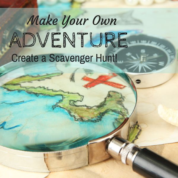 Make Your Own Adventure Create a Scavenger Hunt