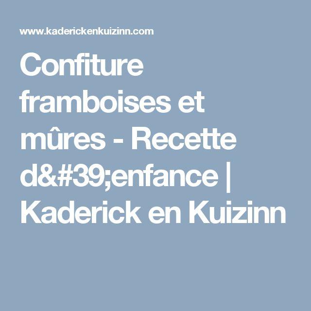Confiture framboises et mûres - Recette d'enfance | Kaderick en Kuizinn