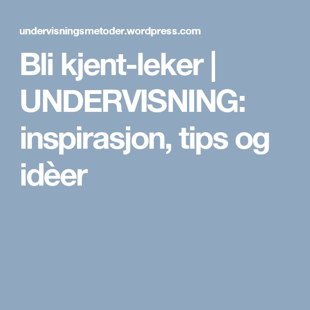Bli kjent-leker   UNDERVISNING: inspirasjon, tips og idèer