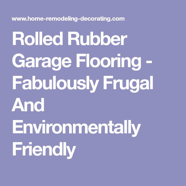 Rolled Rubber Garage Flooring - Fabulously Frugal And Environmentally Friendly
