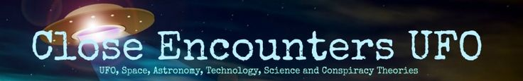 Close Encounters UFO Providing News about UFO, Space, Astronomy, Technology, Science and Conspiracy Theories from Around the World.