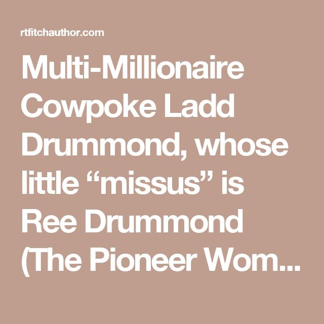 "Multi-Millionaire Cowpoke Ladd Drummond, whose little ""missus"" is Ree Drummond (The Pioneer Woman), rakes in Taxpayer Dollars 