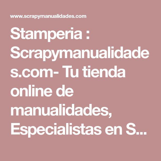 Stamperia : Scrapymanualidades.com- Tu tienda online de manualidades, Especialistas en Scrap y materiales para chupeteros. Tambien al por mayor