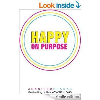 Happy on Purpose - Kindle edition by Jennifer Sparks, Angelique Trigueros. Self-Help Kindle eBooks @ Amazon.com.