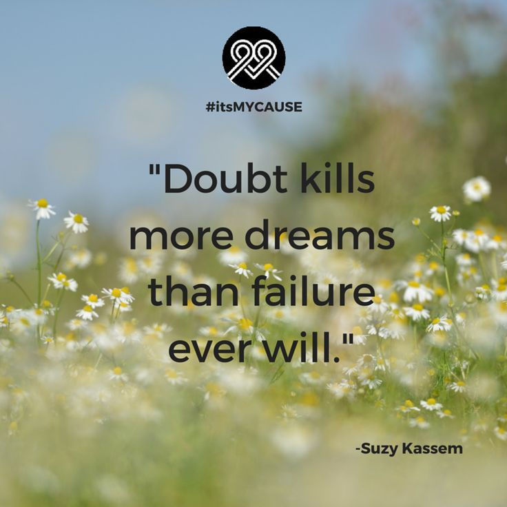 """Doubt kills more dreams than failure ever will."" -Suzy Kassem #itsMYCAUSE #quote #SuzyKassem #quotes #success #failure #doubt"