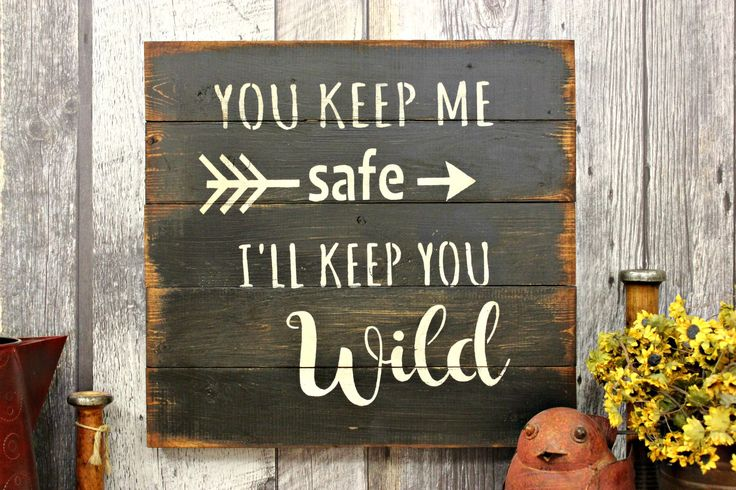 You Keep Me Safe, I'll Keep You Wild. Rustic Sign. Handmade. Wood Sign. Country. Wall Decor. Love. Gift. Made In Canada. Distressed. by WhereTheCrowFliesCA on Etsy