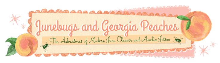 Junebugs and Georgia Peaches: The Adventures of<br> Modern June Cleaver<br> + Amelia Jetson