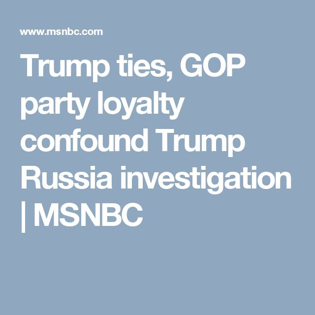 Trump ties, GOP party loyalty confound Trump Russia investigation | MSNBC