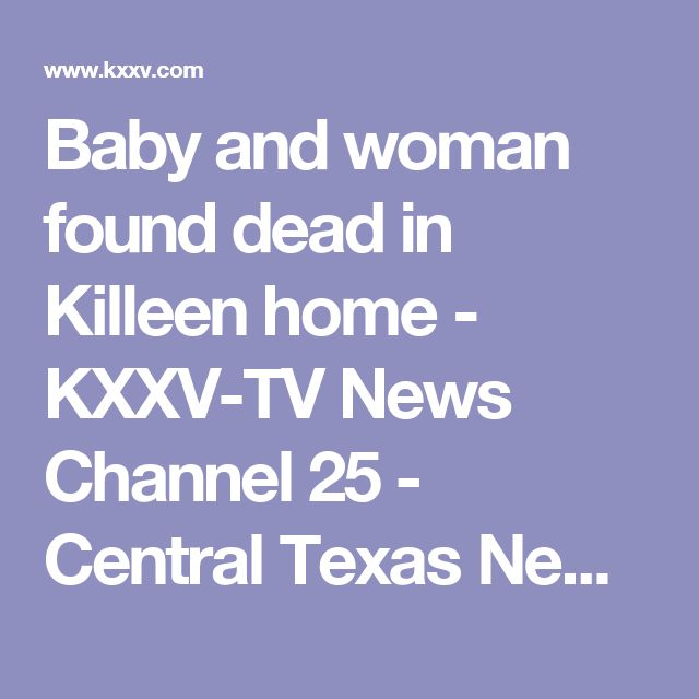 Baby and woman found dead in Killeen home - KXXV-TV News Channel 25 - Central Texas News and Weather for Waco, Temple, Killeen |