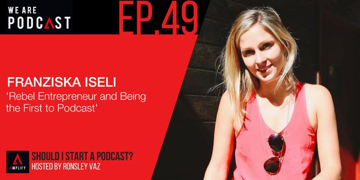 49. Rebel Entrepreneur and being the first to Podcast with Franziska Iseli