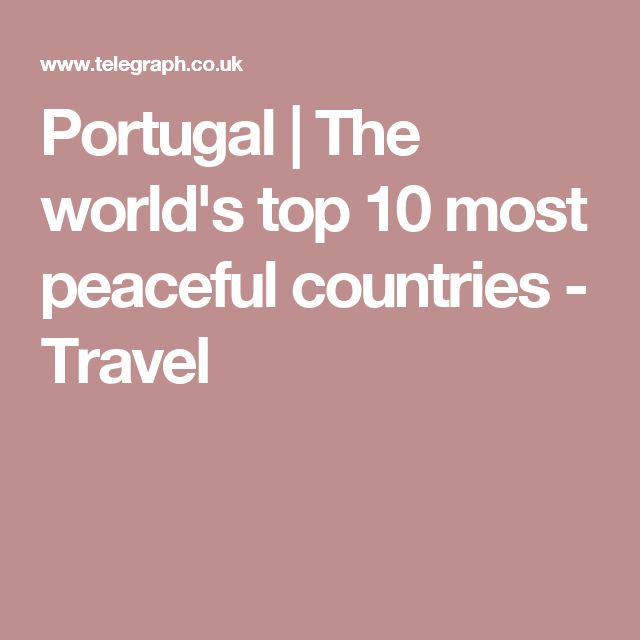Portugal | The world's top 10 most peaceful countries - Travel