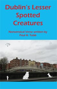Dublin's Lesser Spotted Creatures - A Selection of Verse by Paul H.Tubb