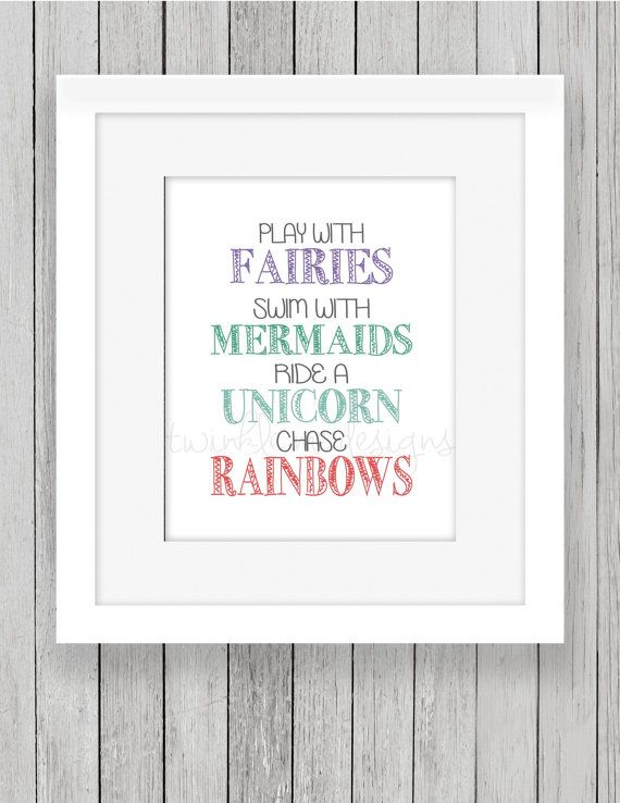 play with fairies, swim with mermaids, ride a unicorn, chase rainbows 8x10 Instant Download This whimsical printable would make for a wonderful