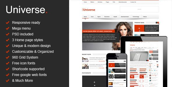 Universe - Responsive HTML5 Magazine - News, Blog   http://themeforest.net/item/universe-responsive-html5-magazine-news-blog/8566119?ref=damiamio       Universe is a clean unique news and magazine html5, css3 template, It's perfect for online magazines, reviews and personal blog as well. Universe is responsive template, your readers can easily read your article everywhere, on there mobile or tablet. Present your content in a way that is accessible, logical and beautiful.     Created…