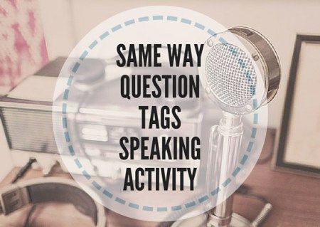 SAME-WAY-QUESTION-TAGS-SPEAKING-ACTIVITY