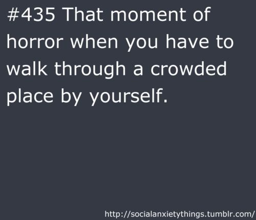 I avoid doing this as best as I can, but yet again I'm basically alone so who do I have to walk with? No one.