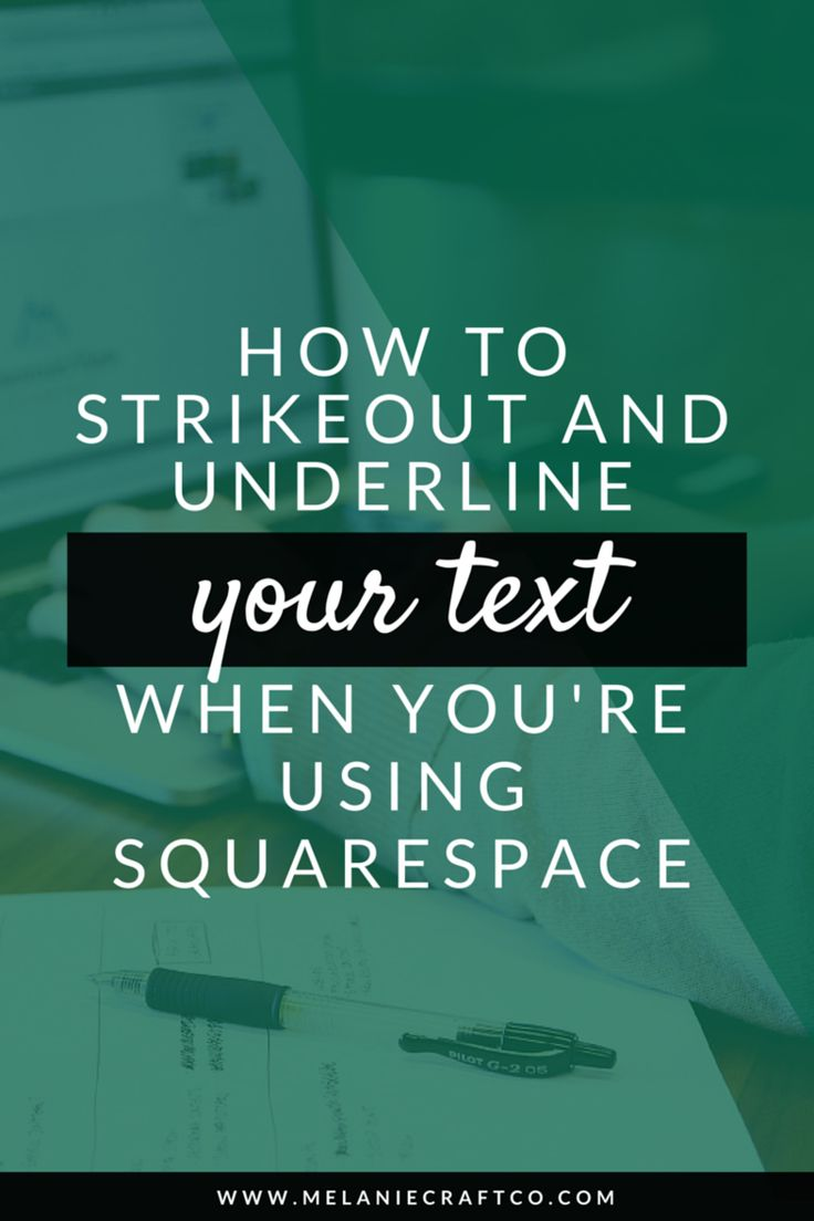 The only thing that frustrated me most was the fact that Squarespace doesn't have the underline or strikeout option. Now I won't need to worry about it! -- Melanie Craft & co.