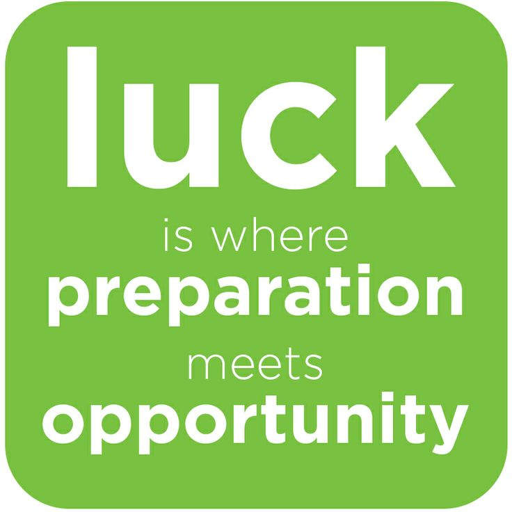 luck meets opportunity Luck of the irish nope luck is what happens when you're prepared for the opportunities that come your way.