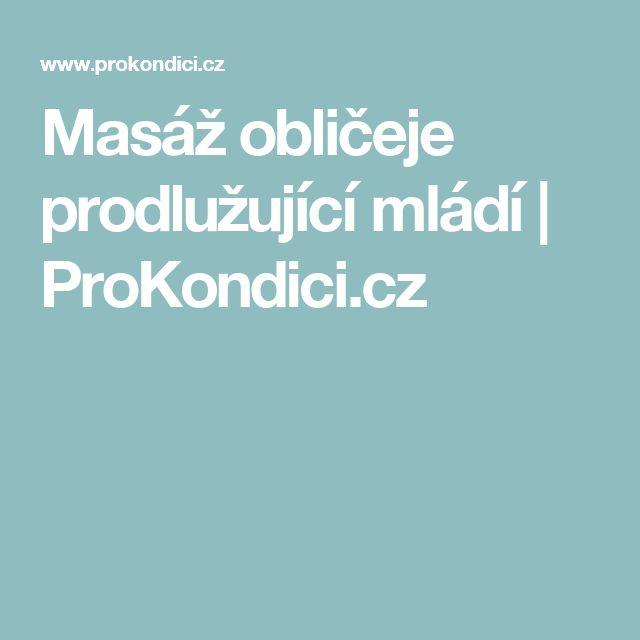 Masáž obličeje prodlužující mládí   ProKondici.cz