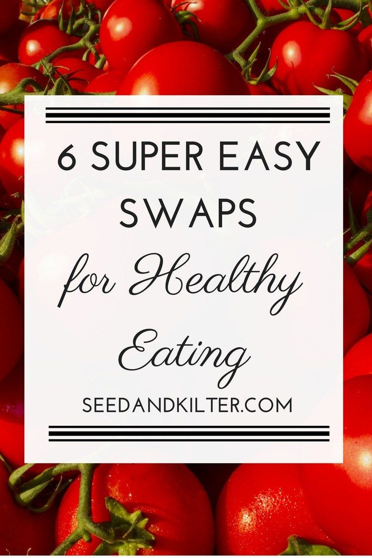 6 Super Easy Swaps for Healthy Eating