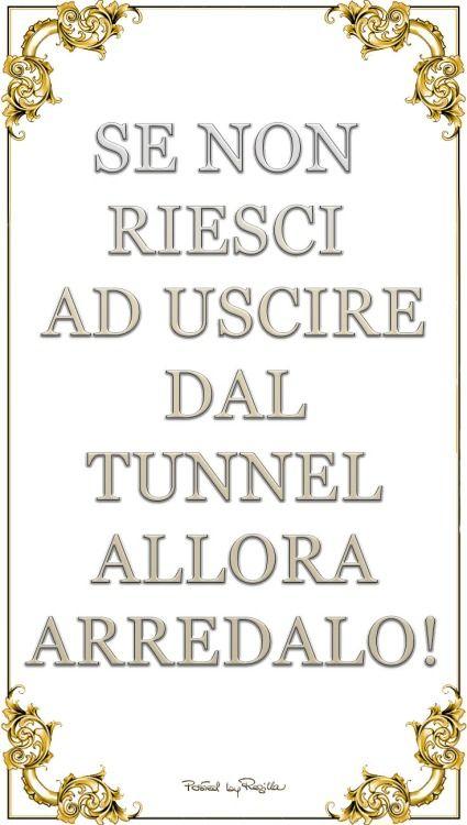 Se non riesci ad uscire dal tunnel ... allora arredalo!