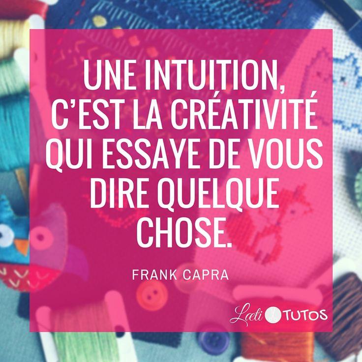 """""""Une intuition, c'est la créativité qui essaye de vous dire quelque chose."""" - Frank Capra"""