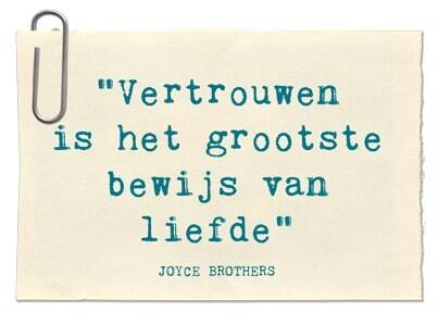 Vertrouwen is het grootste bewijs van liefde. Joyce Brothers
