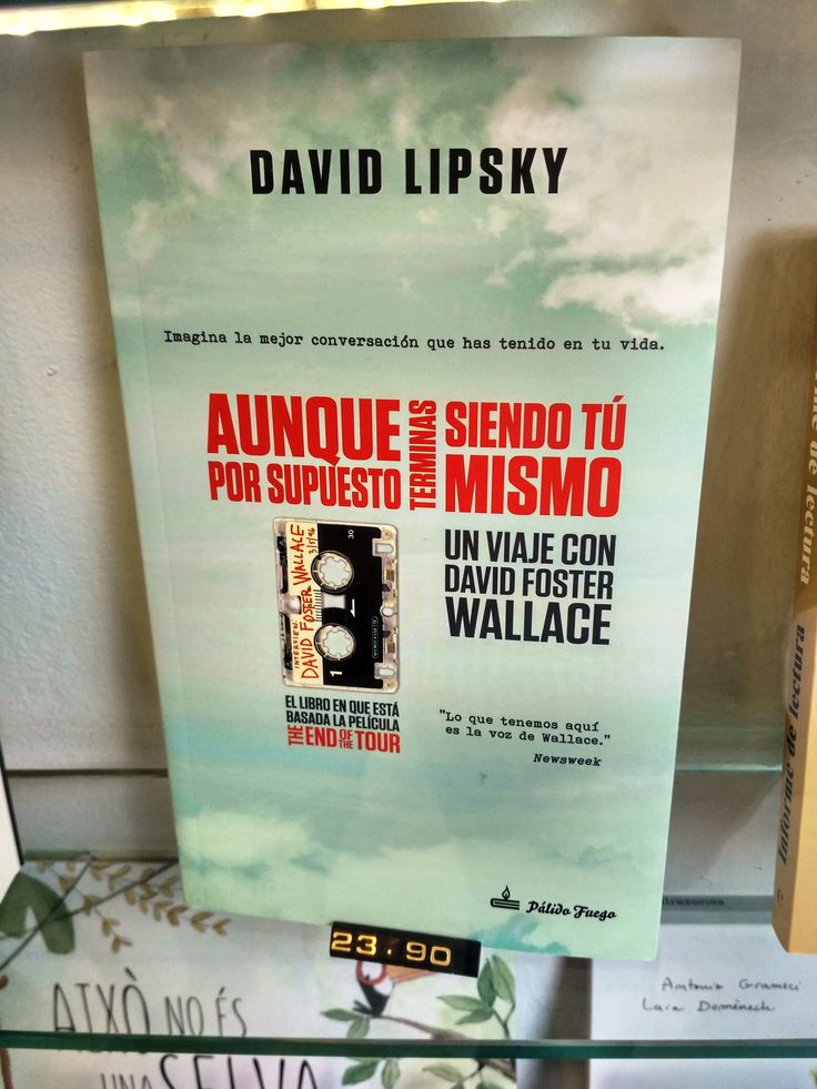 """""""Aunque por supuesto terminas siendo tu mismo: Un viaje con David Foster Wallace."""" de David Lipsky. Pálido Fuego."""