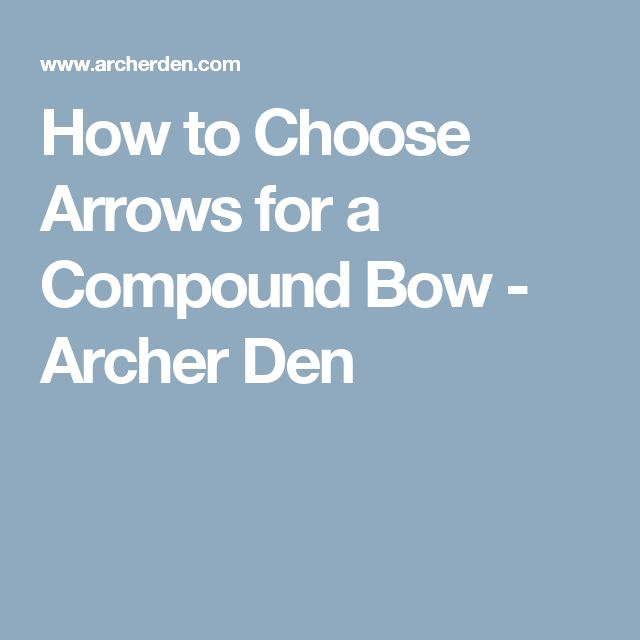 How to Choose Arrows for a Compound Bow - Archer Den