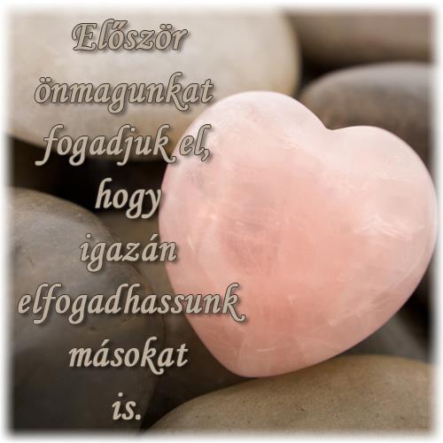Először önmagunkat fogadjuk el, hogy igazán elfogadhassunk másokat is. # www.facebook.com/angyalimenedek