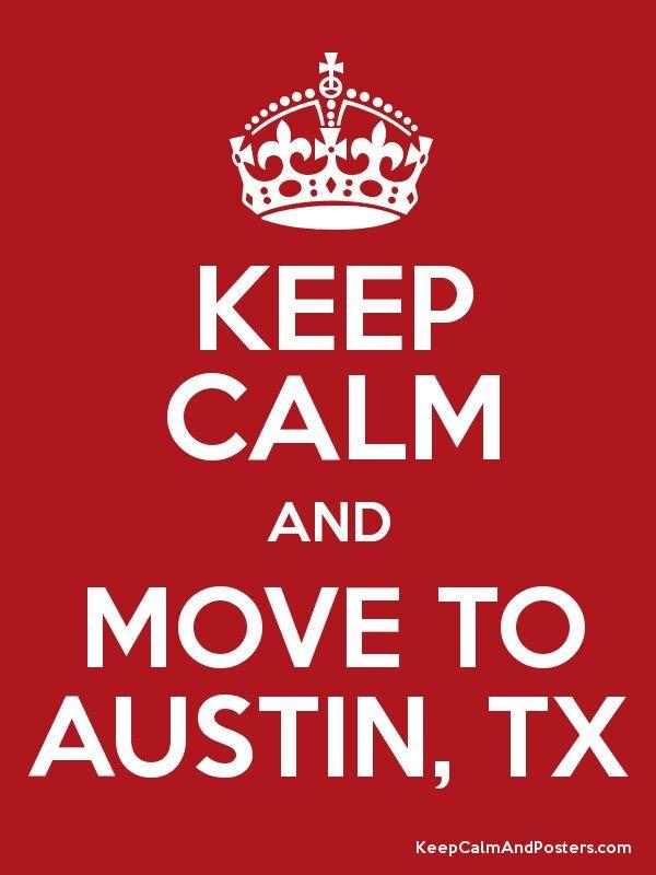 move to austin texas keep calm pinterest. Black Bedroom Furniture Sets. Home Design Ideas