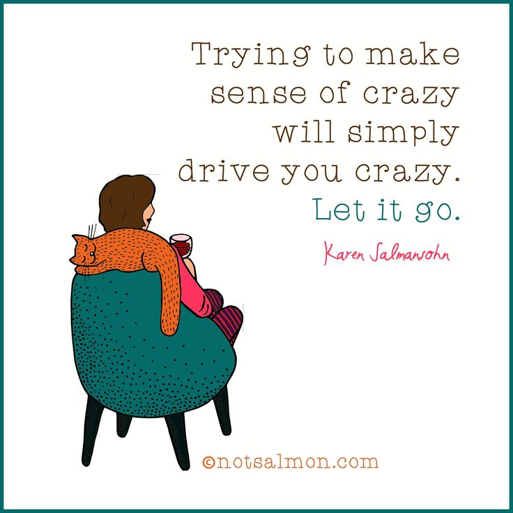 Make Sense Quotes: Trying To Make Sense Of Crazy Will Simply Drive You Crazy