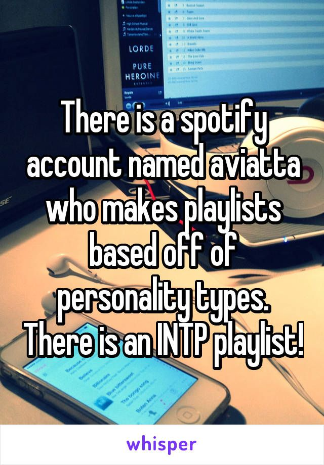 Just checked and it's true- there are playlists for all MBTI types, and even better I checked the INFJ playlist and there were some pretty lit tunes on em so check it out!