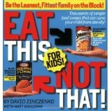Eat This Not That! for Kids!: Be the Leanest, Fittest Family on the Block! (Paperback)By David Zinczenko