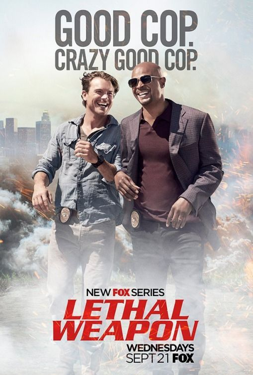 Lethal Weapon - TV show based on the popular 'Lethal Weapon' films in which a slightly unhinged cop is partnered with a veteran detective trying to maintain a low stress level in his life.