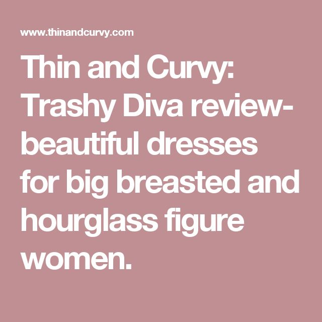 Thin and Curvy: Trashy Diva review- beautiful dresses for big breasted and hourglass figure women.